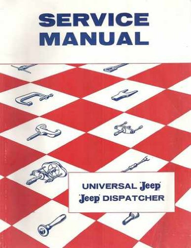 UP TO 1957 JEEP UNIVERSAL & JEEP DISPATCHER FACTORY REPAIR SHOP & SERVICE MANUAL INCLUDES: WILLYS CJ-2A, CJ-3A, CJ-3B, CJ-5, CJ-6, Universal Jeep & DJ-A3 Dispatcher