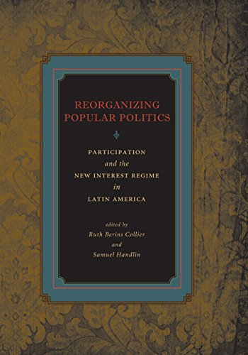Reorganizing Popular Politics: Participation and the New Interest Regime in Latin America (English Edition)