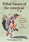 Tribal Names of the Americas: An Exhaustive Cross Reference to Spelling Variants and Alternative Forms