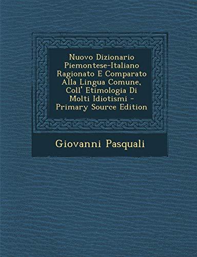 Nuovo Dizionario Piemontese-Italiano Ragionato E Comparato Alla Lingua Comune, Coll' Etimologia Di Molti Idiotismi