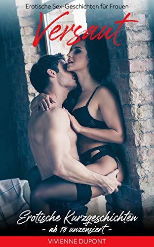 Erotische Sex-Geschichten für Frauen – Versaut: Erotische Kurzgeschichten ab 18 unzensiert