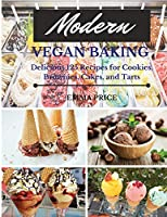 Modern Vegan Baking: Delicious 125 Recipes for Cookies, Brownies, Cakes, and Tarts