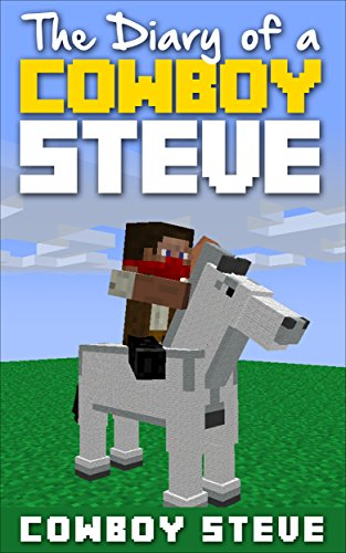 Minecraft Diary: Diary of a Cowboy Steve (Minecraft Diary, Minecraft Books, Wimpy Steve, Minecraft Free Books, Minecraft Comics, Minecraft Free, Minecraft App) (English Edition)