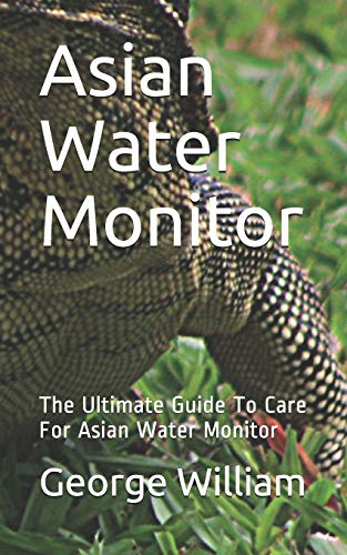 Asian Water Monitor: The Ultimate Guide To Care For Asian Water Monitor