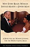 """Why Every Black Woman Should Marry a Jewish Man: A Book For All Women Looking For the Perfect """"Alpha"""" Male"""