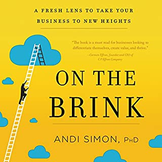 On the Brink     A Fresh Lens to Take Your Business to New Heights              By:                                                                                                                                 Andi Simon PhD                               Narrated by:                                                                                                                                 Andi Simon                      Length: 4 hrs and 9 mins     4 ratings     Overall 4.0