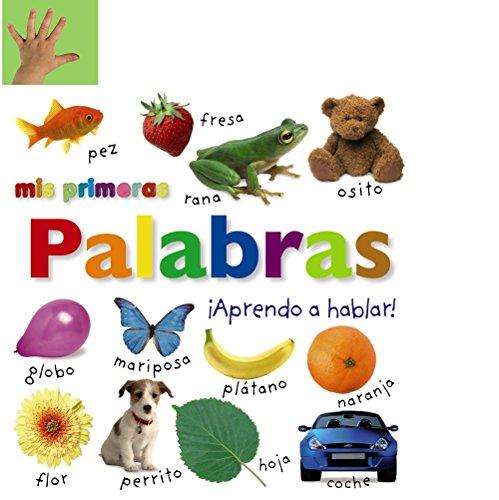 Mis primeras palabras. ¡Aprendo a hablar! (Castellano - A PARTIR DE 0 AÑOS - IMAGINARIOS (PRIMEROS DICCIONARIOS VISUALES) - Mis primeros...)