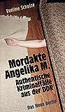 Mordakte Angelika M.: Authentische Kriminalfälle aus der DDR