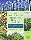 The Greenhouse and Hoophouse Grower's Handbook: Organic Vegetable Production...