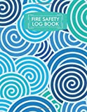 Fire Safety Log Book: Fire Incident & Accident Prevention Logbook, Fire Register Log Book, Gift for Fire Stations, Fire Departments, Fire Fighters ... Size with 110 Pages. (Fire Alarm Notebook)