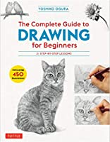 The Complete Guide to Drawing for Beginners: 21 Step-by-step Lessons: Over 450 Illustrations!