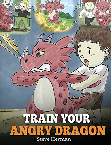 Train Your Angry Dragon: Teach Your Dragon To Be Patient. A Cute Children Story To Teach Kids About Emotions and Anger Management. (2) (My Dragon Books)