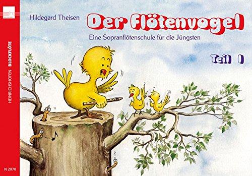 Der Flötenvogel. Eine Sopranblockflötenschule für die Jüngsten / Der Flötenvogel: Eine Sopranblockflötenschule für die Jüngsten. Mit barocker und deutscher Griffweise