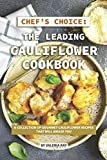 Chef's Choice: The Leading Cauliflower Cookbook: A Collection of Gourmet Cauliflower Recipes That Will Amaze You
