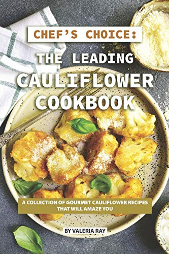 Fantastic Deal! Chef's Choice: The Leading Cauliflower Cookbook: A Collection of Gourmet Cauliflower...