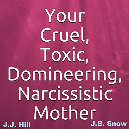 Your Cruel, Toxic, Domineering, Narcissistic Mother Titelbild