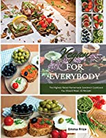 Vegan for Everybody: The Highest Rated Homemade Sandwich Cookbook You Should Read. 50 Recipes