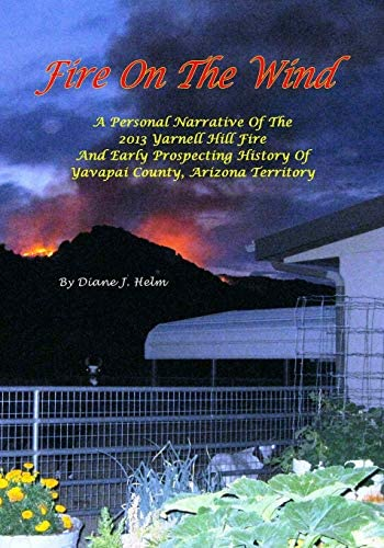 Fire On The Wind A Personal Narrative of the 2013 Yarnell Hill Fire and Early Prospecting History product image