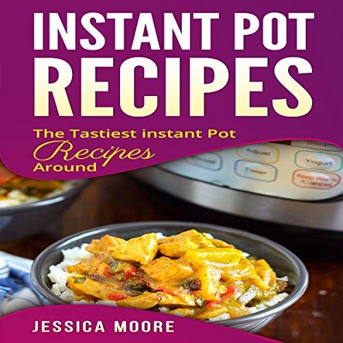 Instant Pot Recipes: The Tastiest Instant Pot Recipes Around cover art