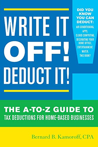Compare Textbook Prices for Write It Off! Deduct It!: The A-to-Z Guide to Tax Deductions for Home-Based Businesses  ISBN 9781630760694 by Kamoroff C.P.A., Bernard B.