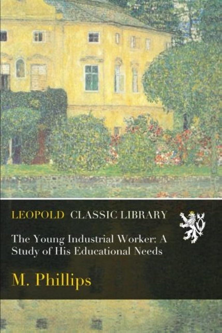 プレビューアシスタントフィットThe Young Industrial Worker: A Study of His Educational Needs