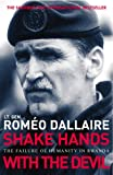 Shake Hands With The Devil: The Failure of Humanity in Rwanda - Romeo Dallaire