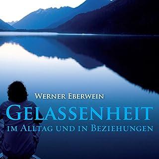 Gelassenheit. Im Alltag und in Beziehungen                   Autor:                                                                                                                                 Werner Eberwein                               Sprecher:                                                                                                                                 Werner Eberwein                      Spieldauer: 42 Min.     188 Bewertungen     Gesamt 4,7