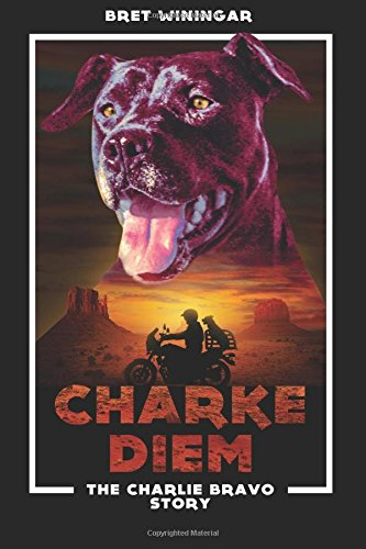 Charke Diem: The Charlie Bravo Story: The Motorcycle Rescue Dog