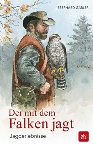 Der mit dem Falken jagt: Jagderlebnisse