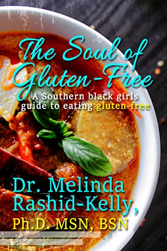Book: Soul of Gluten-Free - A Southern Black Girls Guide to Eating Gluten-Free by Dr. Melinda RASHID-KELLY