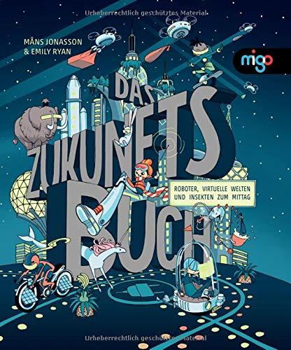 Das Zukunftsbuch: Roboter, virtuelle Welten und Insekten zum Mittag