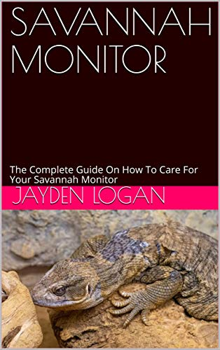 SAVANNAH MONITOR: The Complete Guide On How To Care For Your Savannah Monitor (English Edition)
