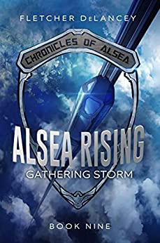 Alsea Rising: Gathering Storm (Chronicles of Alsea Book 9) by [Fletcher DeLancey]