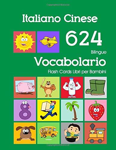 Italiano Cinese 624 Bilingue Vocabolario Flash Cards Libri per Bambini: Italian Chinese dizionario flashcards elementerre bambino