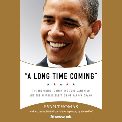 A Long Time Coming     The Inspiring 2008 Campaign and the Historic Election of Barack Obama              By:                                                                                                                                 Evan Thomas                               Narrated by:                                                                                                                                 David Erdody                      Length: 5 hrs and 30 mins     11 ratings     Overall 4.5