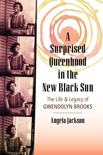 Image of A Surprised Queenhood in the New Black Sun: The Life & Legacy of Gwendolyn Brooks