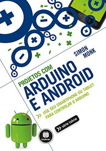 Projetos com Arduino e Android: Use seu Smartphone ou Tablet para Controlar o Arduino