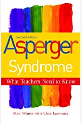 Asperger Syndrome - What Teachers Need to Know: Second Edition Kindle Edition