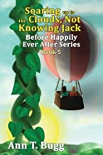 Soaring up to the Clouds, Not KnowingJack (Before Happily Ever After) (Volume 5)