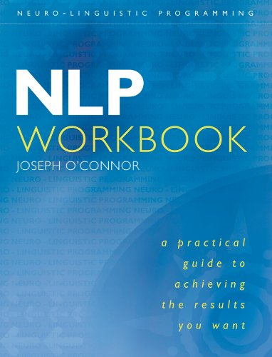 NLP Workbook: A practical guide to achieving the results you want (English Edition)