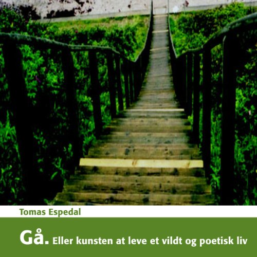 Gå: Eller kunsten at leve et vildt og poetisk liv cover art