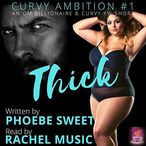 Thick (A Billionaire Older Man Curvy Younger Woman Story) Audiobook By Phoebe Sweet cover art