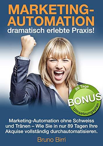 Marketing Automation – dramatisch erlebte Praxis! : Mit SEO, Digital-Marketing, Affilliate-Marketing, Online-Business, Online-Marketing, Social Media ... in den Markt. (German Edition)