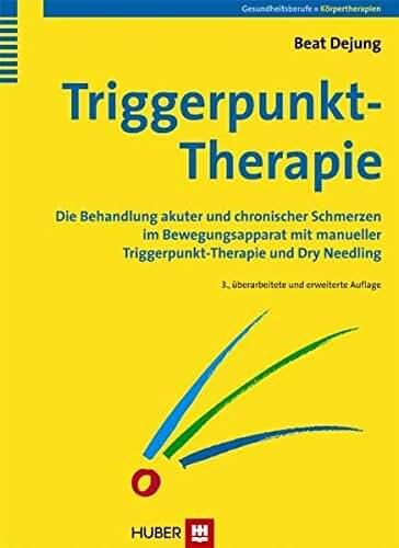 Triggerpunkt-Therapie: Die Behandlung akuter und chronischer Schmerzen im Bewegungsapparat mit manueller Triggerpunkt-Therapie und Dry Needling