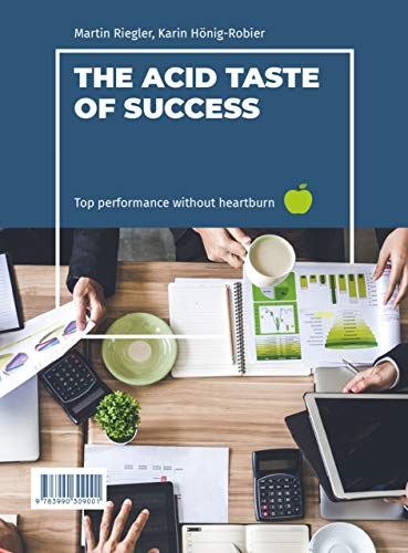 The acid taste of success: Top performance without heartburn (English Edition)