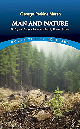 Man and Nature: Or, Physical Geography as Modified by Human Action (Dover Thrift Editions) (English Edition)