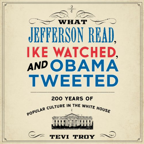 What Jefferson Read, Ike Watched, and Obama Tweeted audiobook cover art