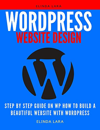 wordpress website design: Step by Step Guide on WP How to Build a Beautiful Website with wordpress (English Edition)