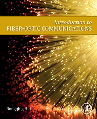 Compare Textbook Prices for Introduction to Fiber-Optic Communications 1 Edition ISBN 9780128053454 by Hui Ph.D.  Electrical Engineering  Politecnico di Torino  Torino  Italy, Rongqing
