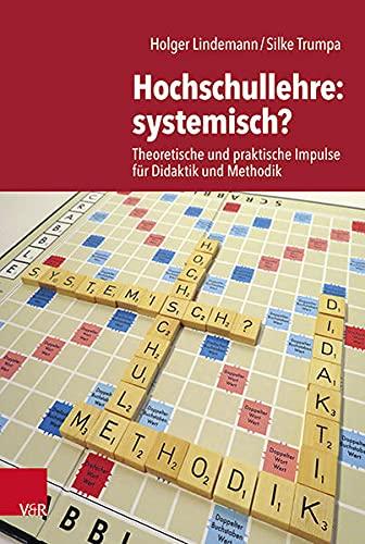 Hochschullehre: systemisch?: Theoretische und praktische Impulse für Didaktik und Methodik